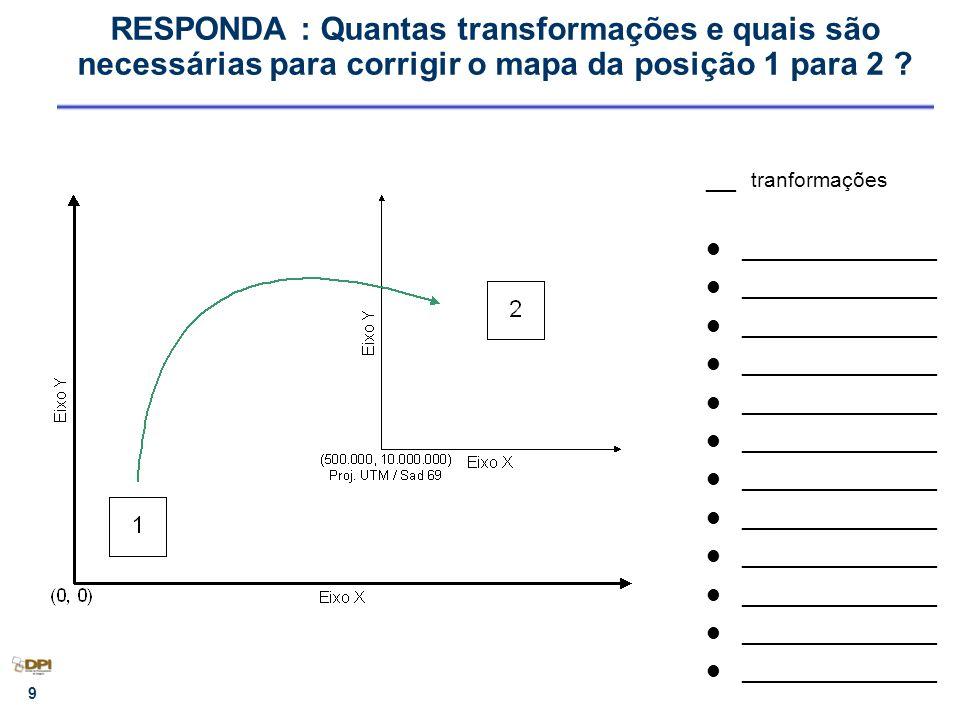 10 RESPONDA : Quantas transformações e quais são necessárias para corrigir o mapa da posição 1 para 2 .