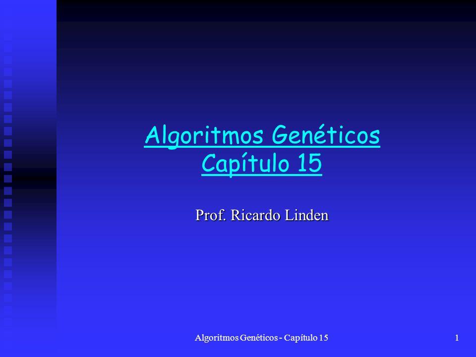 Algoritmos Genéticos - Capítulo 151 Algoritmos Genéticos Capítulo 15 Prof. Ricardo Linden