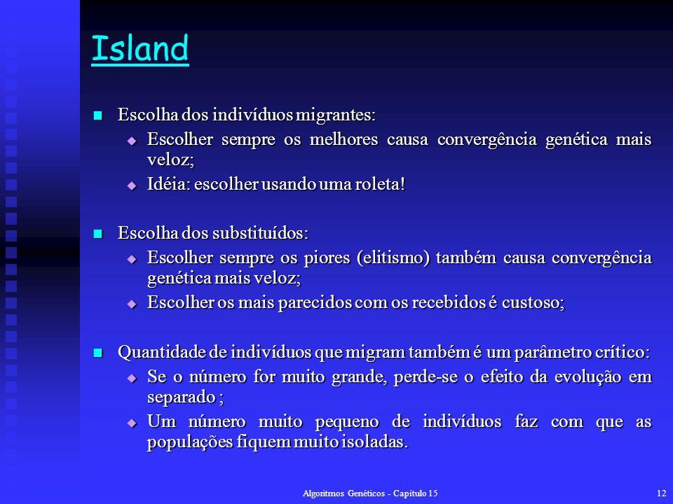 Algoritmos Genéticos - Capítulo 1512 Island Escolha dos indivíduos migrantes: Escolha dos indivíduos migrantes: Escolher sempre os melhores causa convergência genética mais veloz; Escolher sempre os melhores causa convergência genética mais veloz; Idéia: escolher usando uma roleta.