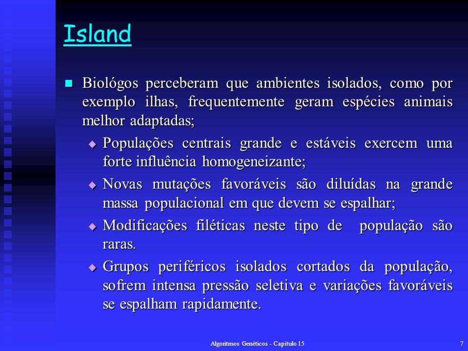 Algoritmos Genéticos - Capítulo 158 Island Esta teoria, chamada de equilíbrio pontual (punctuated equilibrium) inspirou a comunidade científica que trabalha com GAs a criar novos modelos e arquiteturas.