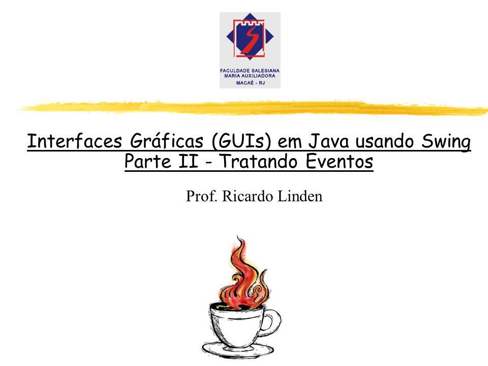 GUI em Java - parte II1 Interfaces Gráficas (GUIs) em Java usando Swing Parte II - Tratando Eventos Prof. Ricardo Linden