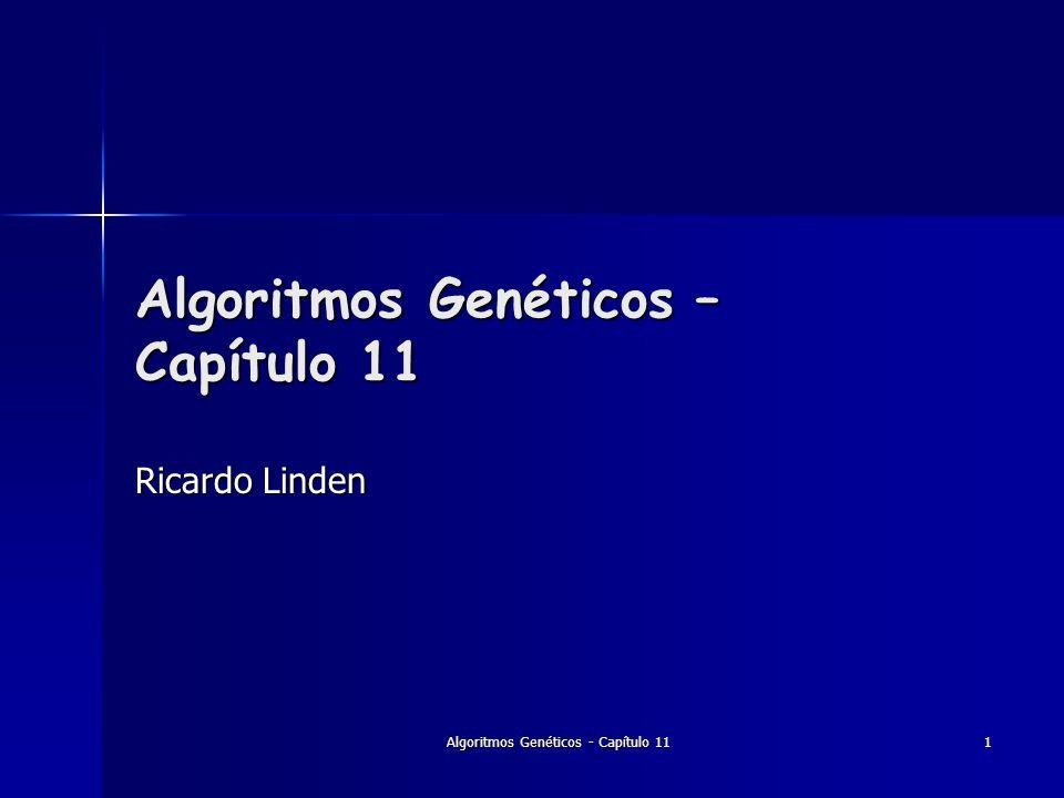Algoritmos Genéticos - Capítulo 11 1 Algoritmos Genéticos – Capítulo 11 Ricardo Linden