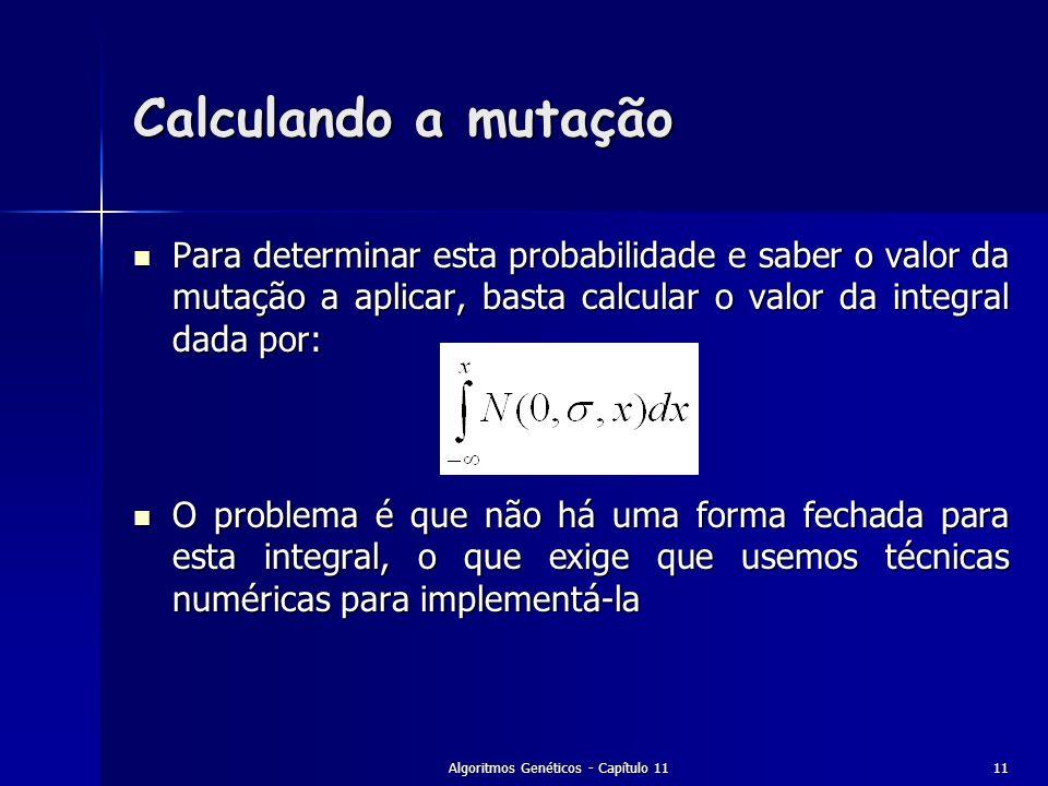 Algoritmos Genéticos - Capítulo 1111 Calculando a mutação Para determinar esta probabilidade e saber o valor da mutação a aplicar, basta calcular o va