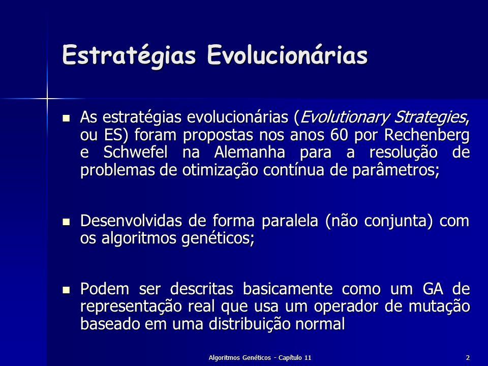 Algoritmos Genéticos - Capítulo 112 Estratégias Evolucionárias As estratégias evolucionárias (Evolutionary Strategies, ou ES) foram propostas nos anos