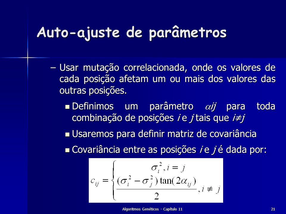 Algoritmos Genéticos - Capítulo 1121 –Usar mutação correlacionada, onde os valores de cada posição afetam um ou mais dos valores das outras posições.