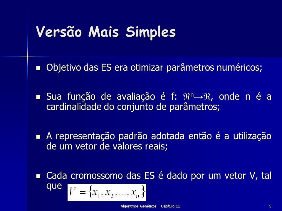Algoritmos Genéticos - Capítulo 115 Versão Mais Simples Objetivo das ES era otimizar parâmetros numéricos; Objetivo das ES era otimizar parâmetros num