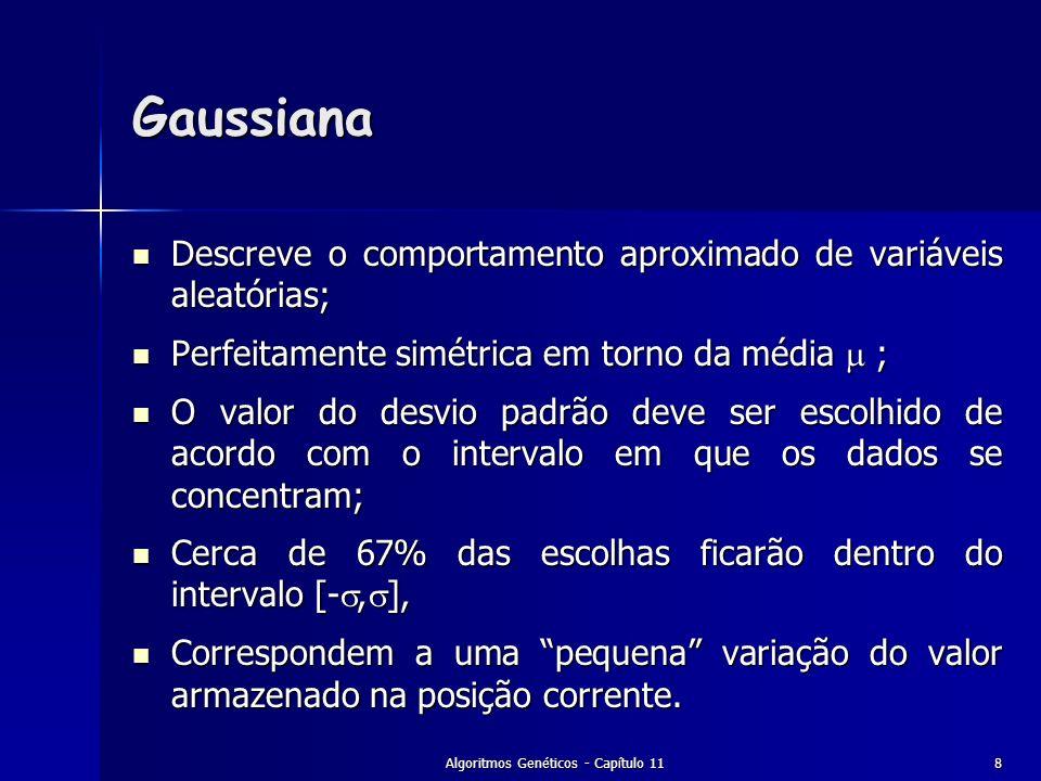 Algoritmos Genéticos - Capítulo 118 Gaussiana Descreve o comportamento aproximado de variáveis aleatórias; Descreve o comportamento aproximado de vari