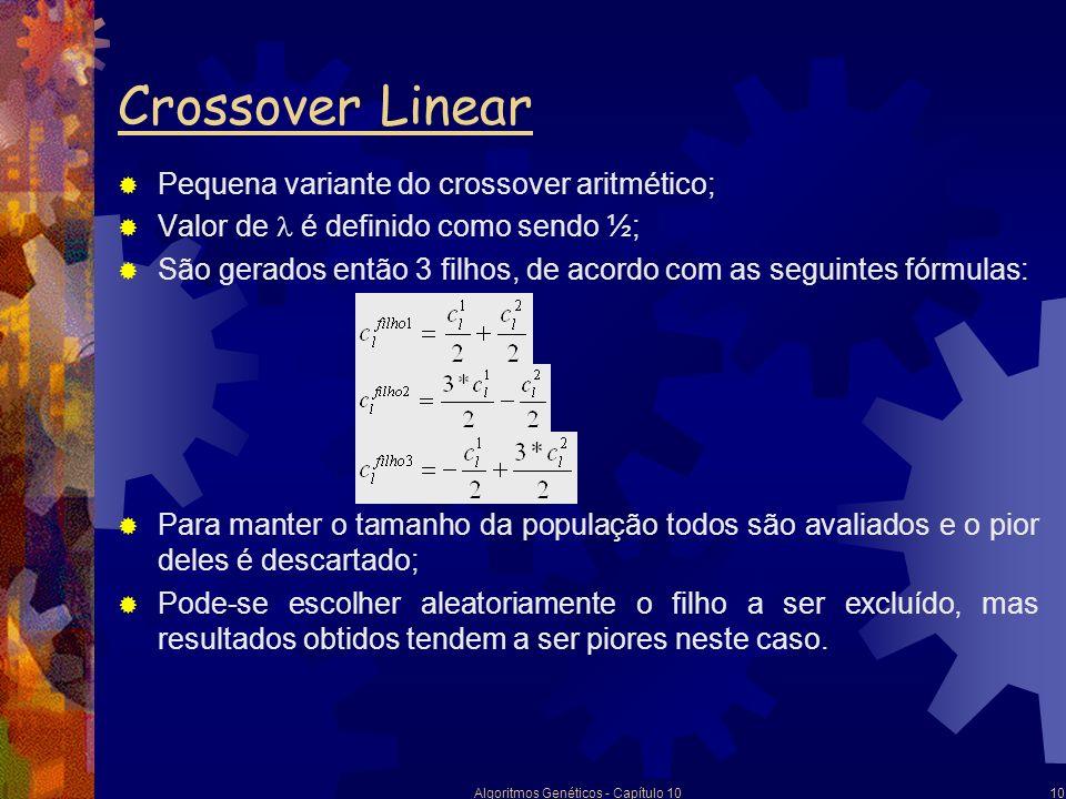 Algoritmos Genéticos - Capítulo 1011 Crossover Discreto Versão do crossover uniforme; Procedimento: faz-se um sorteio para escolher em cada posição l um elemento do conjunto dado por Segundo filho recebe o elemento não sorteado para o primeiro.