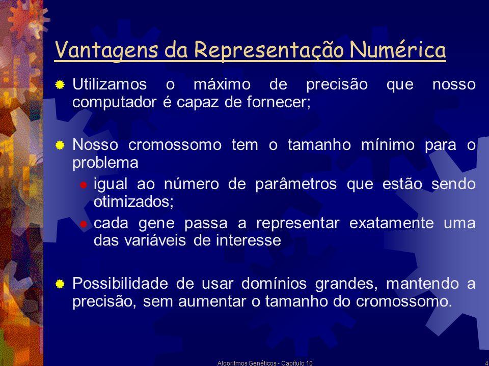 Algoritmos Genéticos - Capítulo 105 Representação Na representação numérica, passaremos a ter uma lista de números reais; O indivíduo j que busca otimizar o valor de exatamente k parâmetros pode ser representado pela lista dada por: onde representa o número contido na coordenada m (1 m k) do indivíduo j.