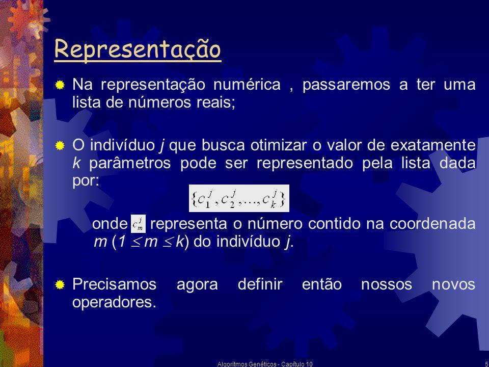 Algoritmos Genéticos - Capítulo 106 Operador de crossover real Assim como no caso binário, existem vários tipos diferentes de crossover para cromossomos reais; Os principais tipos são: Crossover Simples; Crossover Flat; Crossover Aritmético; Crossover Linear; Crossover Discreto.