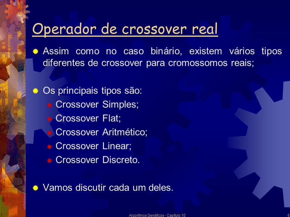 Algoritmos Genéticos - Capítulo 107 Crossover Simples Equivalente ao crossover de um ponto usado nos cromossomos binários; Procedimento: Definir um ponto de corte; Tomar valores de um pai à esquerda do ponto de corte; Tomar valores de outro pai à direita do ponto de corte