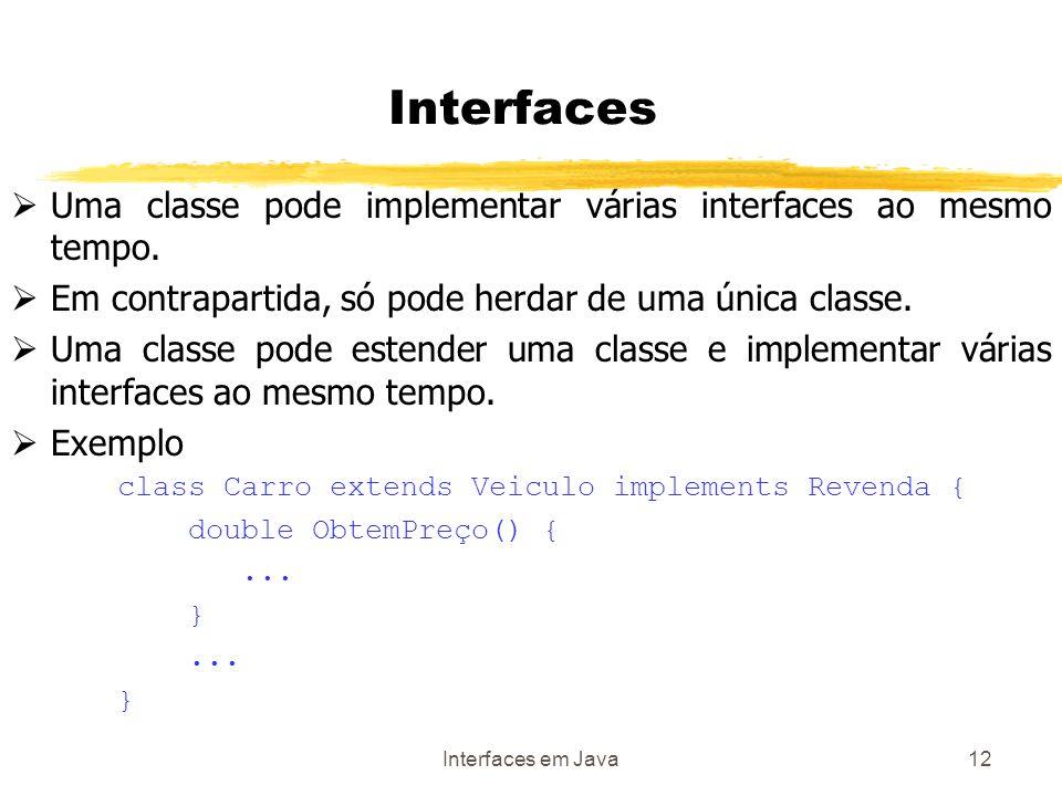 Interfaces em Java12 Uma classe pode implementar várias interfaces ao mesmo tempo.