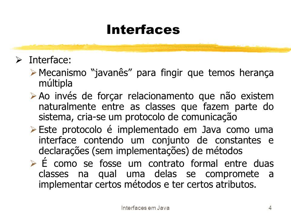 Interfaces em Java15 Sejam: Boneca B1; Carro C1; X X1; Logo, podemos chamar: X1.metodo1(B1); X1.metodo1(C1); Interfaces Não podemos fazer referência a Brincar ou Ligar, mas sim a ObtemPreco