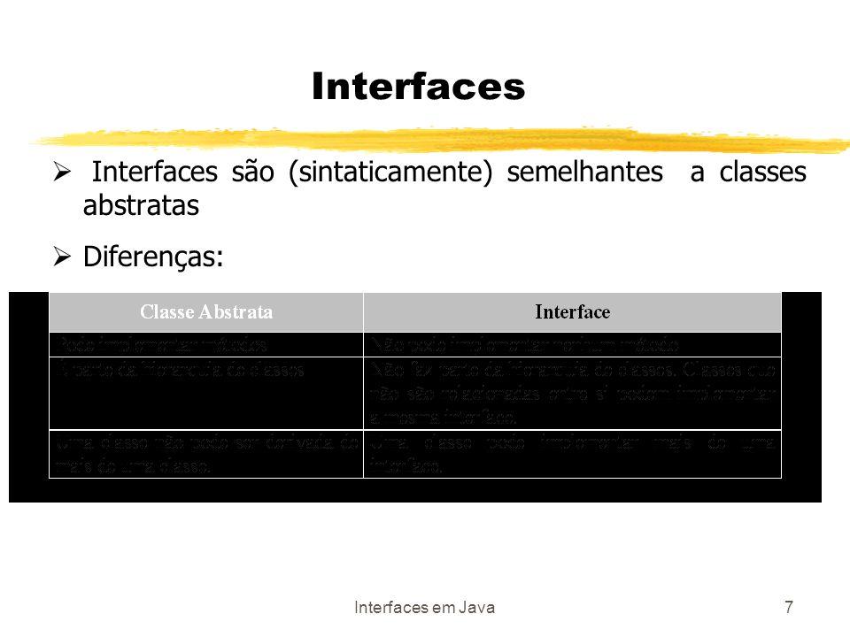 Interfaces em Java7 Interfaces Interfaces são (sintaticamente) semelhantes a classes abstratas Diferenças: