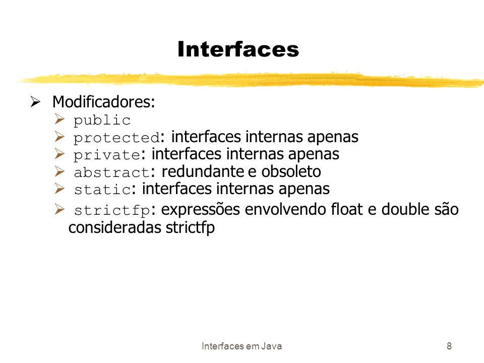 Interfaces em Java9 Interfaces Membros: Campos: apenas constantes: public static final Importante: uma interface não pode conter variáveis.