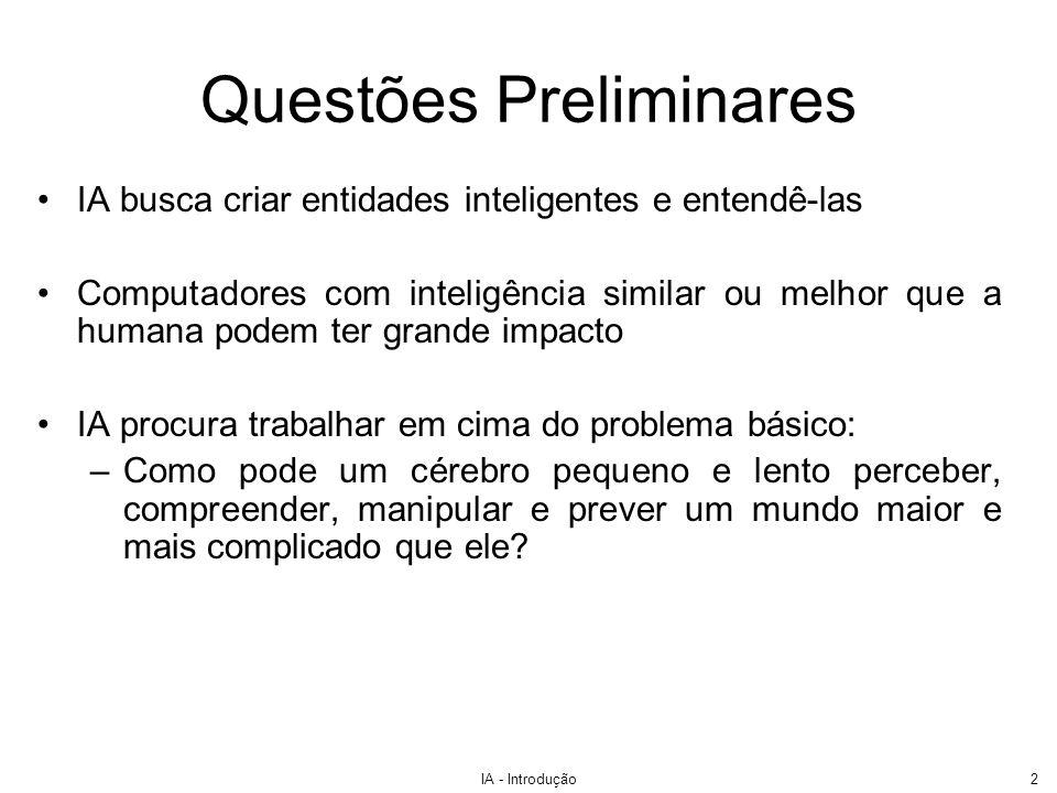 IA - Introdução2 Questões Preliminares IA busca criar entidades inteligentes e entendê-las Computadores com inteligência similar ou melhor que a human