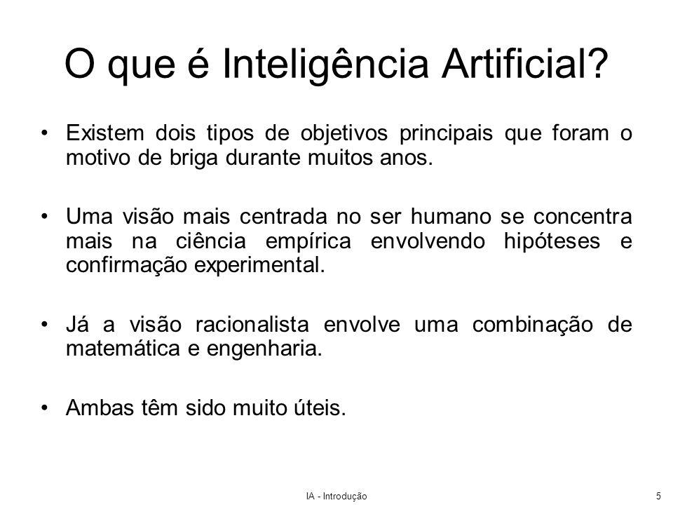 IA - Introdução5 Existem dois tipos de objetivos principais que foram o motivo de briga durante muitos anos. Uma visão mais centrada no ser humano se