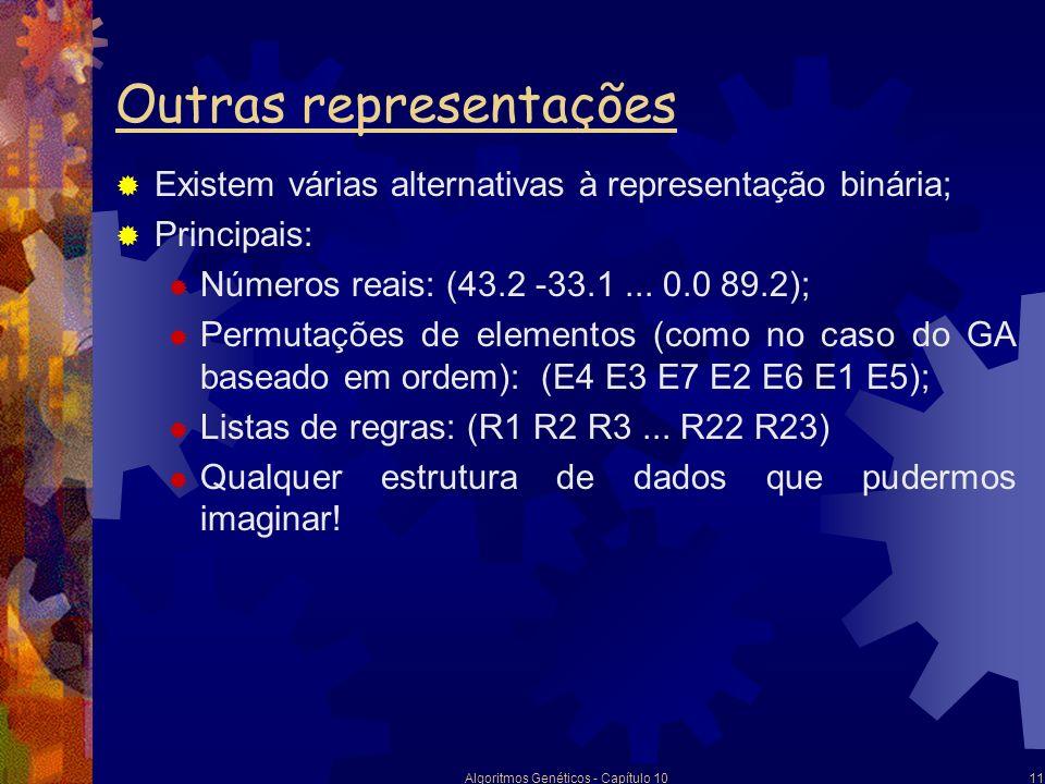 Algoritmos Genéticos - Capítulo 1011 Outras representações Existem várias alternativas à representação binária; Principais: Números reais: (43.2 -33.1