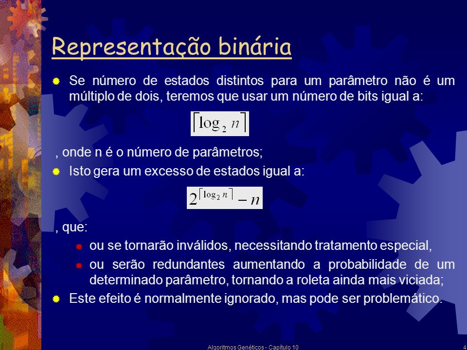 Algoritmos Genéticos - Capítulo 104 Se número de estados distintos para um parâmetro não é um múltiplo de dois, teremos que usar um número de bits igu