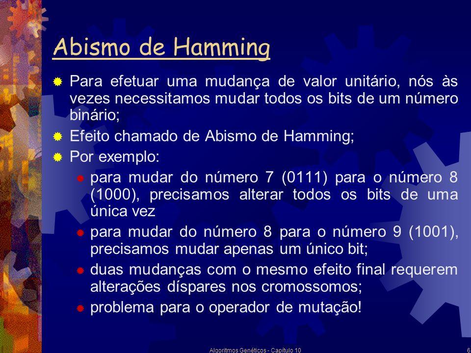 Algoritmos Genéticos - Capítulo 106 Abismo de Hamming Para efetuar uma mudança de valor unitário, nós às vezes necessitamos mudar todos os bits de um