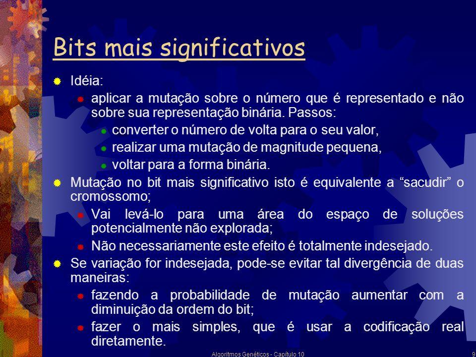 Algoritmos Genéticos - Capítulo 109 Bits mais significativos Idéia: aplicar a mutação sobre o número que é representado e não sobre sua representação