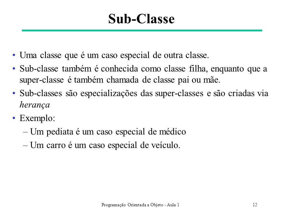 Programação Orientada a Objeto - Aula 112 Sub-Classe Uma classe que é um caso especial de outra classe. Sub-classe também é conhecida como classe filh