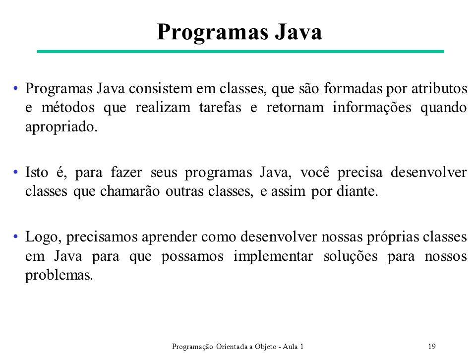 Programação Orientada a Objeto - Aula 119 Programas Java Programas Java consistem em classes, que são formadas por atributos e métodos que realizam tarefas e retornam informações quando apropriado.