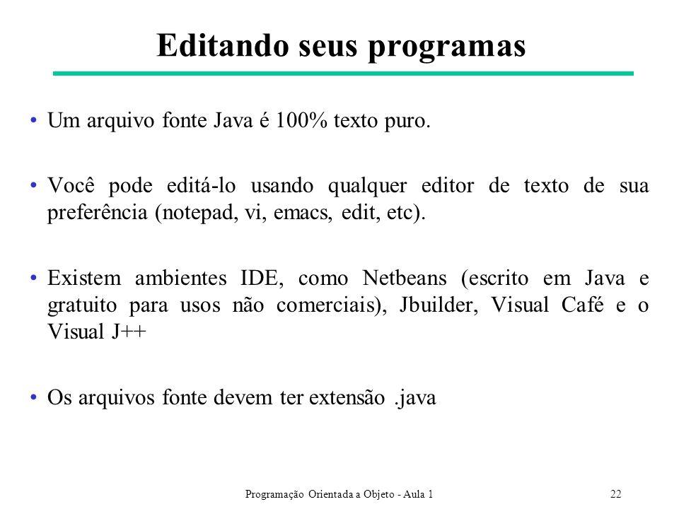 Programação Orientada a Objeto - Aula 122 Editando seus programas Um arquivo fonte Java é 100% texto puro. Você pode editá-lo usando qualquer editor d