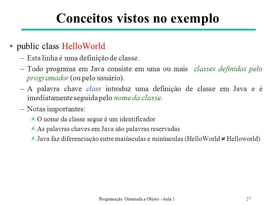 Programação Orientada a Objeto - Aula 127 public class HelloWorld –Esta linha é uma definição de classe. –Todo programa em Java consiste em uma ou mai