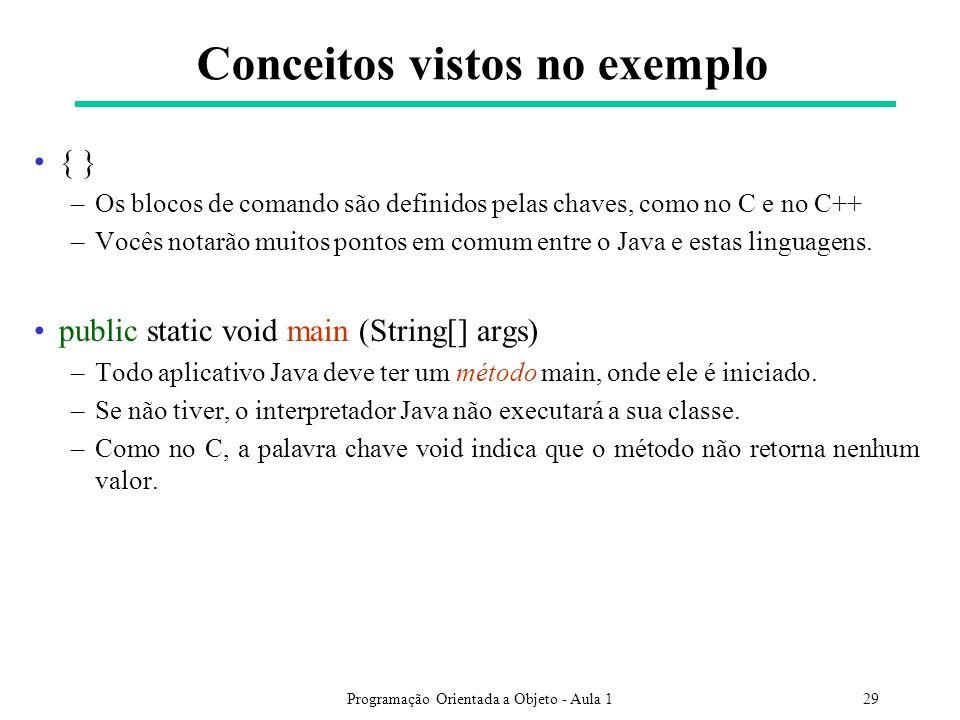 Programação Orientada a Objeto - Aula 129 { } –Os blocos de comando são definidos pelas chaves, como no C e no C++ –Vocês notarão muitos pontos em comum entre o Java e estas linguagens.