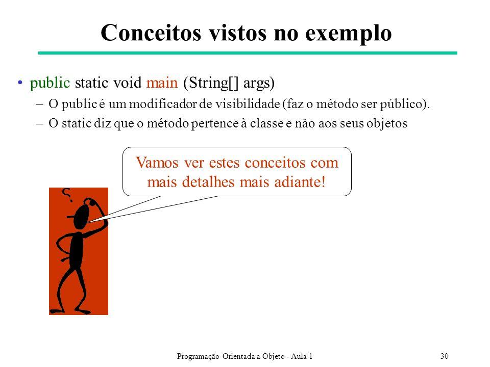 Programação Orientada a Objeto - Aula 130 public static void main (String[] args) –O public é um modificador de visibilidade (faz o método ser público