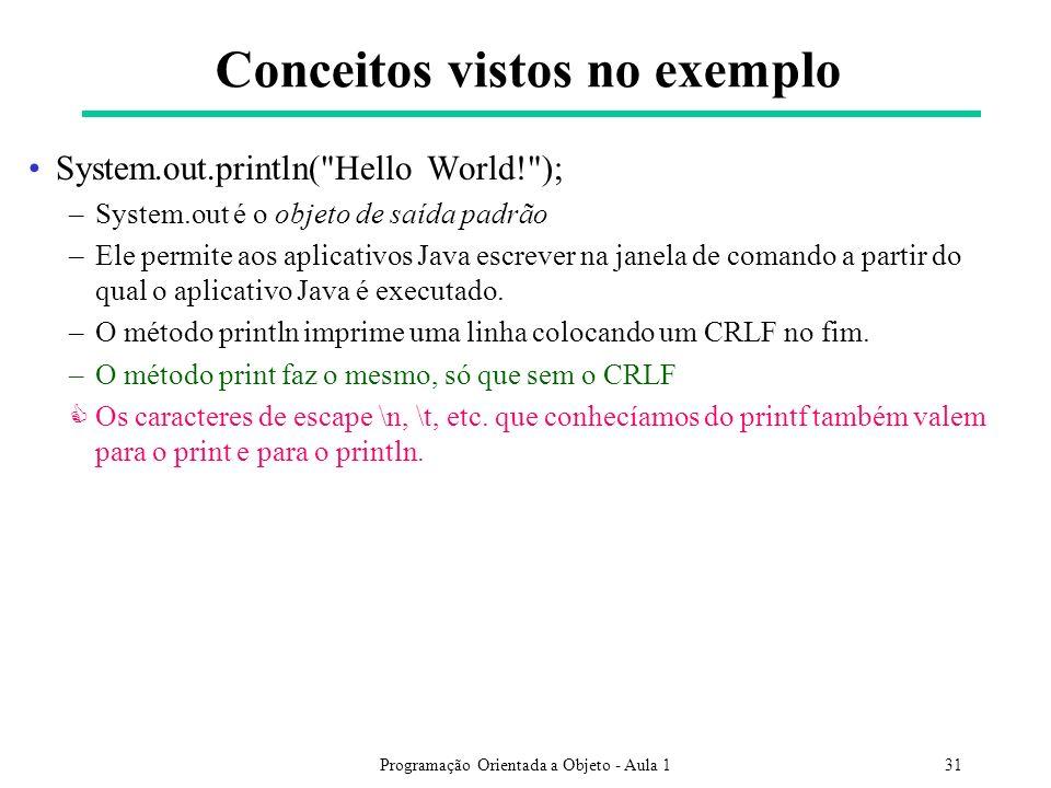 Programação Orientada a Objeto - Aula 131 System.out.println( Hello World! ); –System.out é o objeto de saída padrão –Ele permite aos aplicativos Java escrever na janela de comando a partir do qual o aplicativo Java é executado.