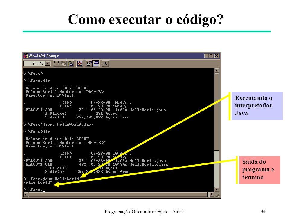 Programação Orientada a Objeto - Aula 134 Como executar o código? Executando o interpretador Java Saída do programa e término
