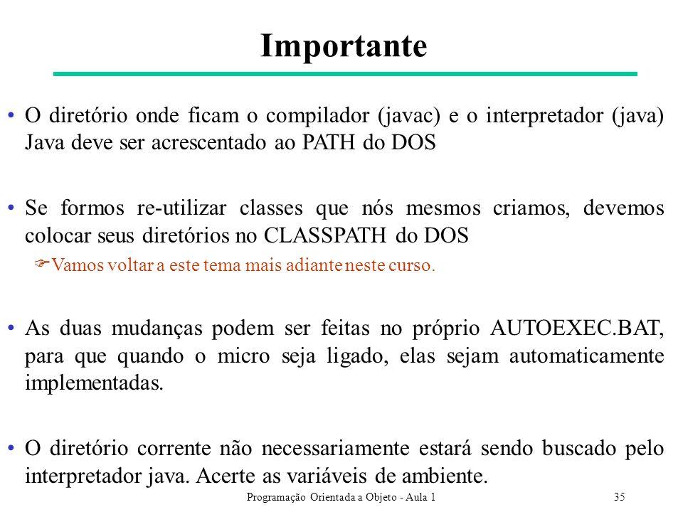 Programação Orientada a Objeto - Aula 135 Importante O diretório onde ficam o compilador (javac) e o interpretador (java) Java deve ser acrescentado a