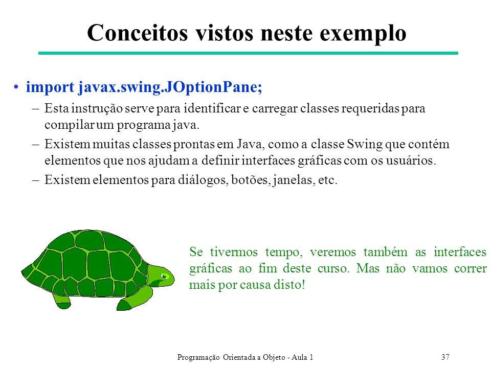 Programação Orientada a Objeto - Aula 137 Conceitos vistos neste exemplo import javax.swing.JOptionPane; –Esta instrução serve para identificar e carr