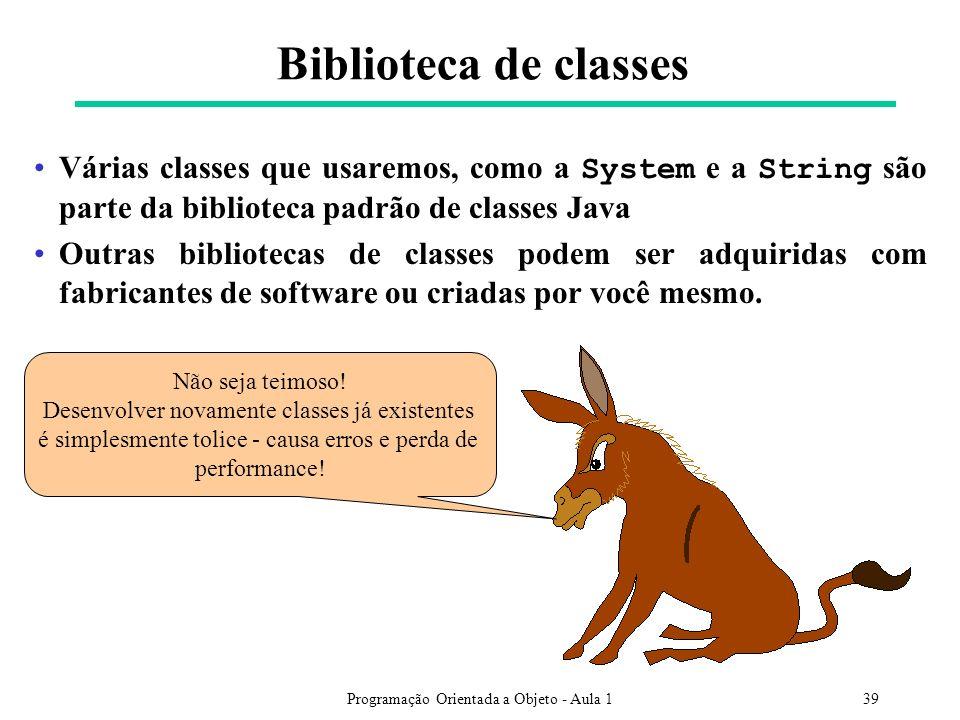 Programação Orientada a Objeto - Aula 139 Várias classes que usaremos, como a System e a String são parte da biblioteca padrão de classes Java Outras
