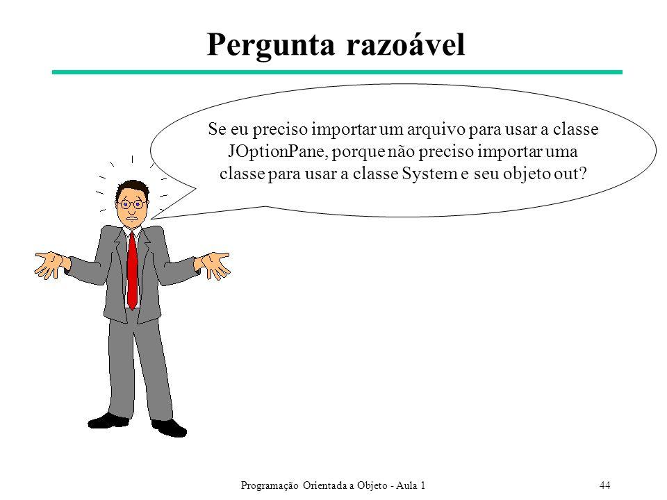 Programação Orientada a Objeto - Aula 144 Pergunta razoável Se eu preciso importar um arquivo para usar a classe JOptionPane, porque não preciso impor