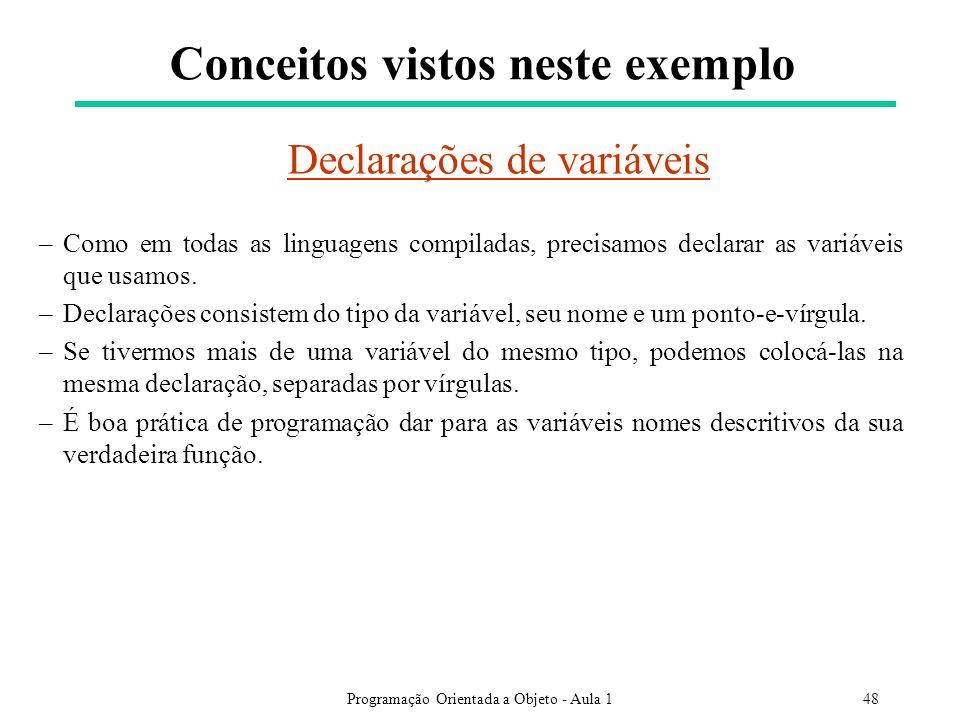 Programação Orientada a Objeto - Aula 148 Conceitos vistos neste exemplo Declarações de variáveis –Como em todas as linguagens compiladas, precisamos declarar as variáveis que usamos.