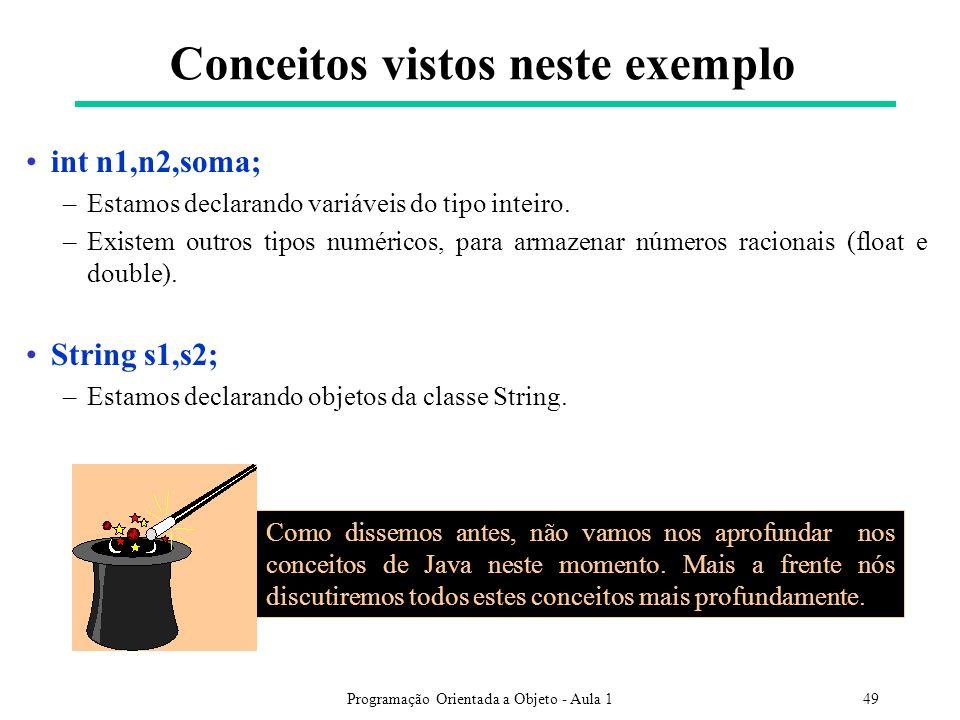 Programação Orientada a Objeto - Aula 149 Conceitos vistos neste exemplo int n1,n2,soma; –Estamos declarando variáveis do tipo inteiro. –Existem outro