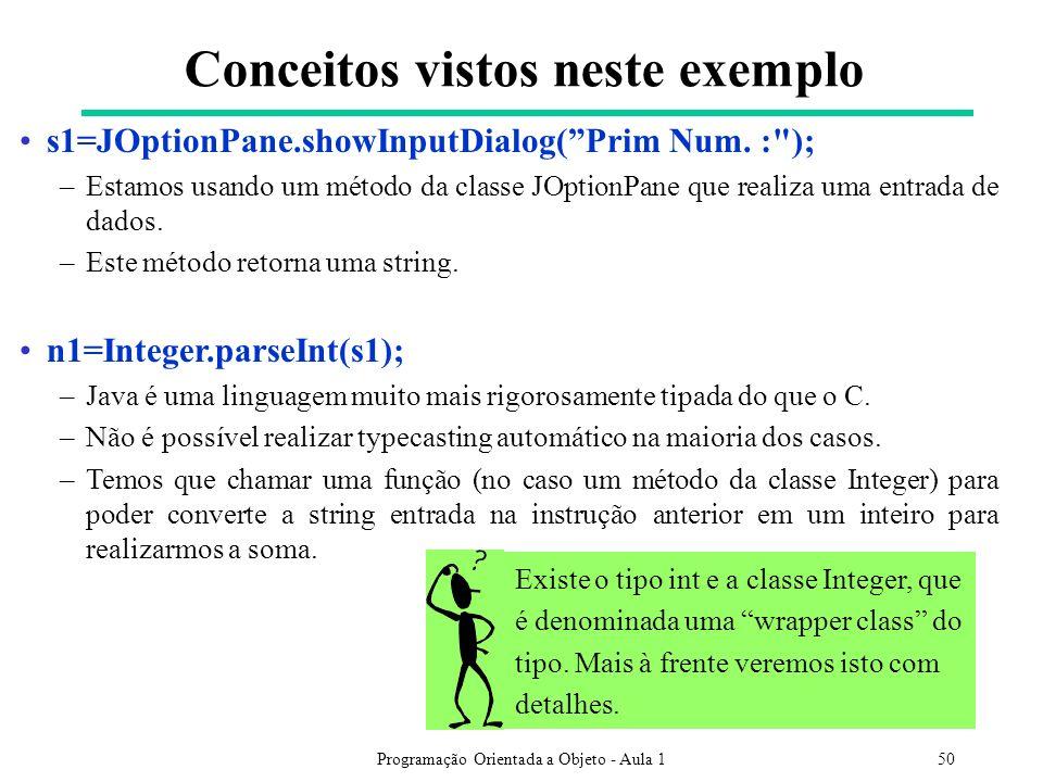 Programação Orientada a Objeto - Aula 150 Conceitos vistos neste exemplo s1=JOptionPane.showInputDialog(Prim Num.