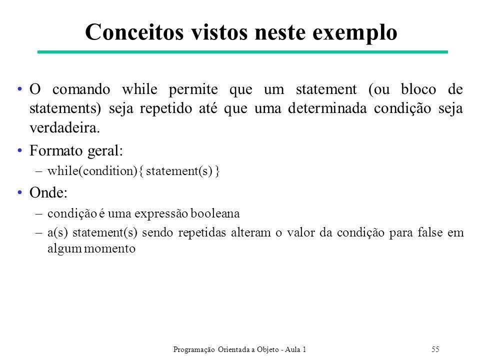 Programação Orientada a Objeto - Aula 155 O comando while permite que um statement (ou bloco de statements) seja repetido até que uma determinada condição seja verdadeira.