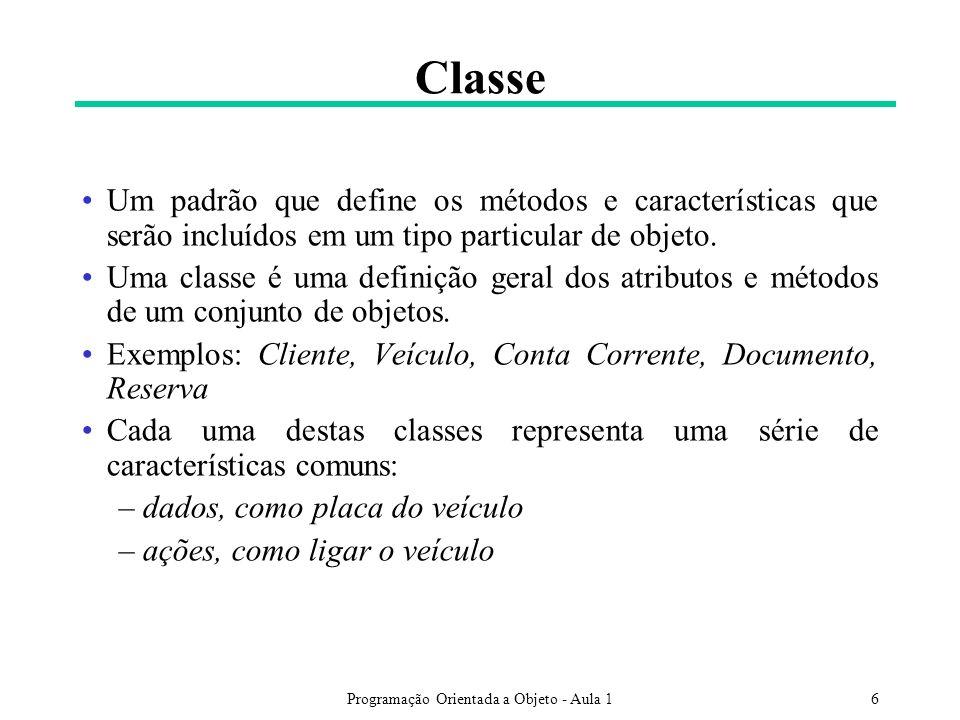 Programação Orientada a Objeto - Aula 16 Classe Um padrão que define os métodos e características que serão incluídos em um tipo particular de objeto.