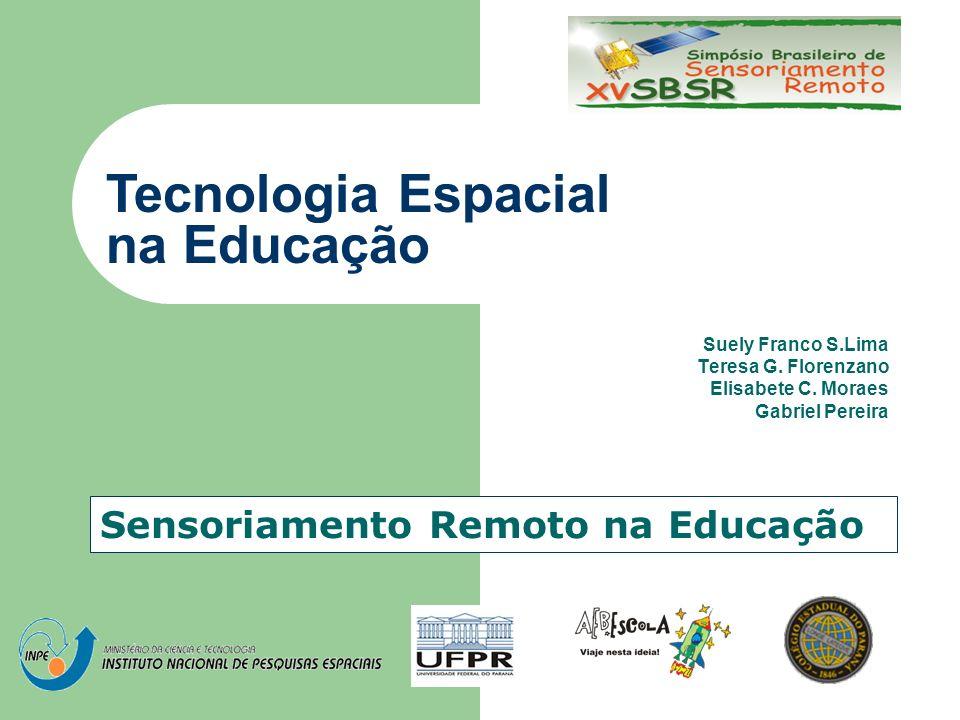 Suely Franco S.Lima Teresa G. Florenzano Elisabete C. Moraes Gabriel Pereira Sensoriamento Remoto na Educação Tecnologia Espacial na Educação