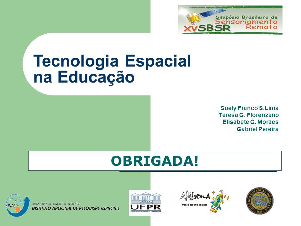 Suely Franco S.Lima Teresa G. Florenzano Elisabete C. Moraes Gabriel Pereira OBRIGADA! Tecnologia Espacial na Educação