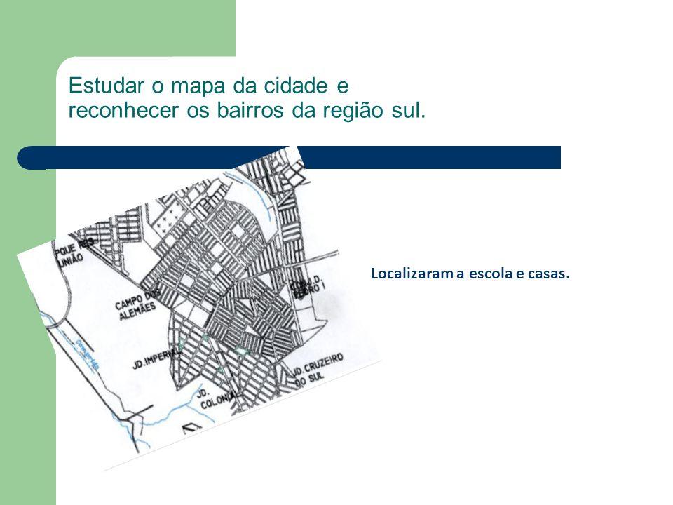 Estudar o mapa da cidade e reconhecer os bairros da região sul. Localizaram a escola e casas.