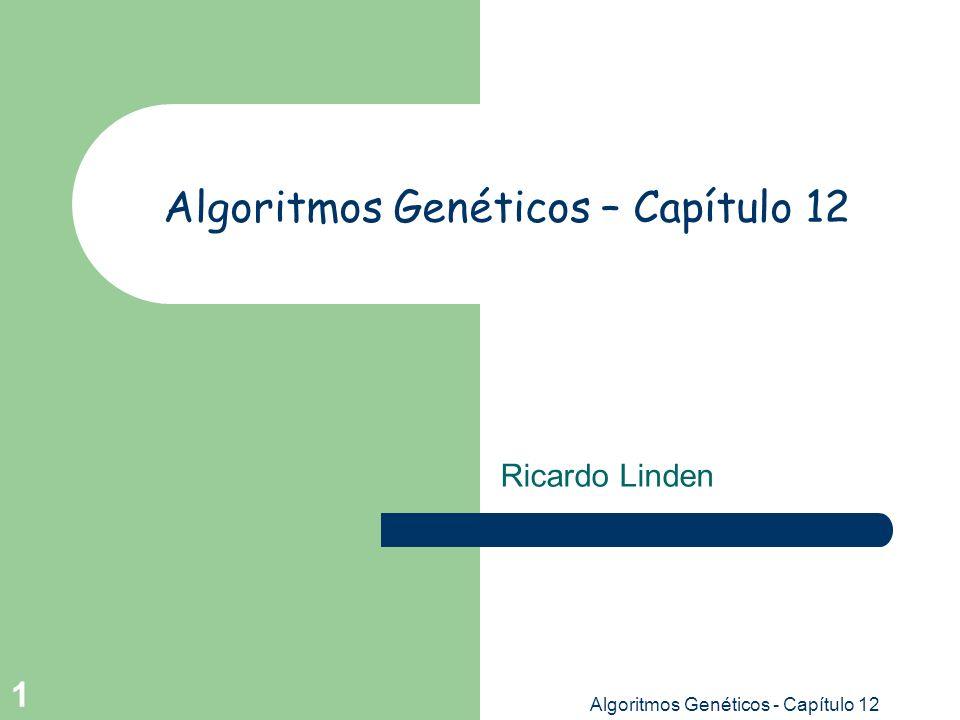 Algoritmos Genéticos - Capítulo 12 12 Operadores Genéticos - Crossover O operador de crossover tem como objetivo realizar uma troca de informação entre dois indivíduos da população de uma maneira análoga à reprodução sexuada.