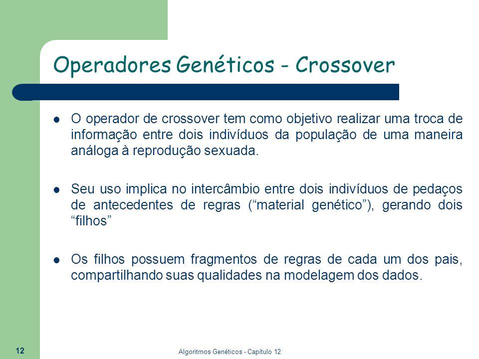 Algoritmos Genéticos - Capítulo 12 12 Operadores Genéticos - Crossover O operador de crossover tem como objetivo realizar uma troca de informação entr