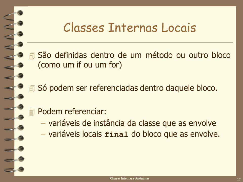 Classes Internas e Anônimas 17 Classes Internas Locais 4 São definidas dentro de um método ou outro bloco (como um if ou um for) 4 Só podem ser refere