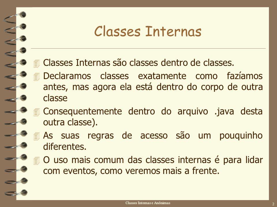 Classes Internas e Anônimas 2 Classes Internas 4 Classes Internas são classes dentro de classes. 4 Declaramos classes exatamente como fazíamos antes,