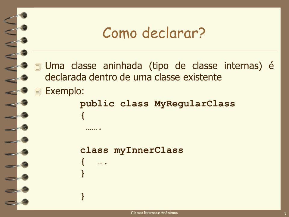 Classes Internas e Anônimas 3 Como declarar? 4 Uma classe aninhada (tipo de classe internas) é declarada dentro de uma classe existente 4 Exemplo: pub